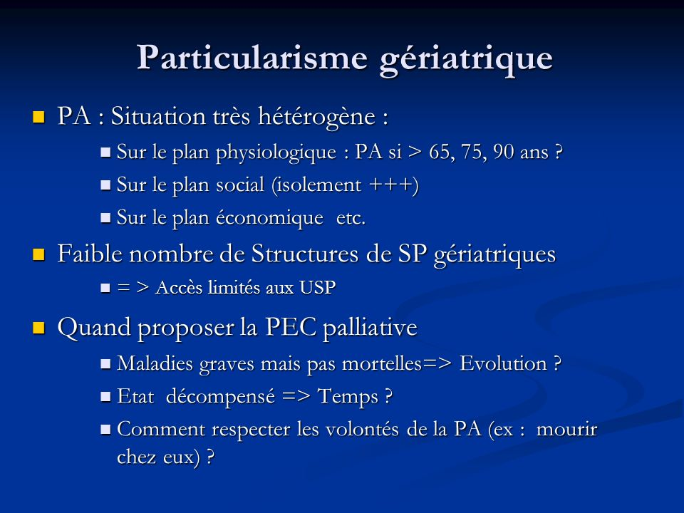 Particularisme gériatrique Particularisme gériatrique PA : Situation très hétérogène : PA : Situation très hétérogène : Sur le plan physiologique : PA