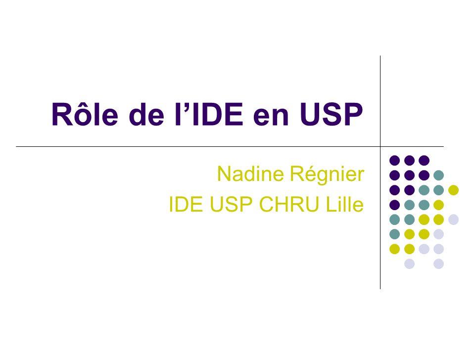 Rôle de lIDE en USP Nadine Régnier IDE USP CHRU Lille