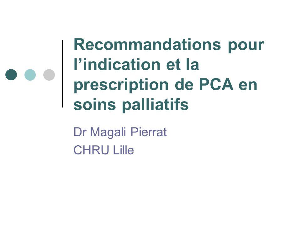 Recommandations pour lindication et la prescription de PCA en soins palliatifs Dr Magali Pierrat CHRU Lille