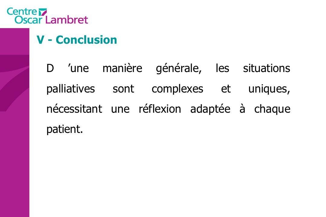V - Conclusion D une manière générale, les situations palliatives sont complexes et uniques, nécessitant une réflexion adaptée à chaque patient.