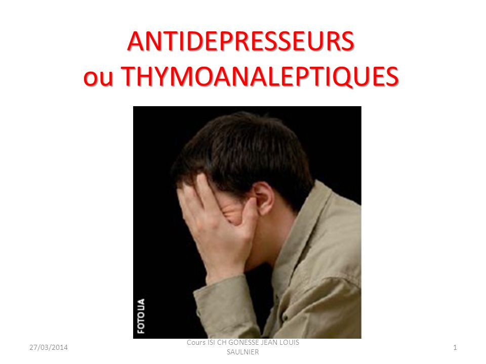 ANTIDEPRESSEURS ou THYMOANALEPTIQUES 27/03/20141 Cours ISI CH GONESSE JEAN LOUIS SAULNIER