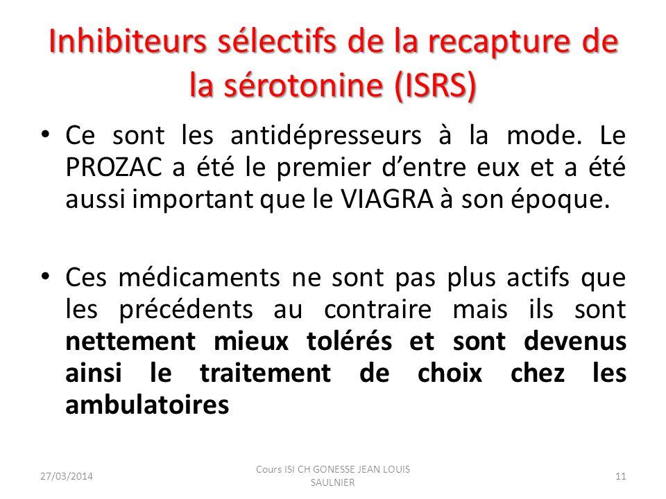 Inhibiteurs sélectifs de la recapture de la sérotonine (ISRS) Ce sont les antidépresseurs à la mode. Le PROZAC a été le premier dentre eux et a été au