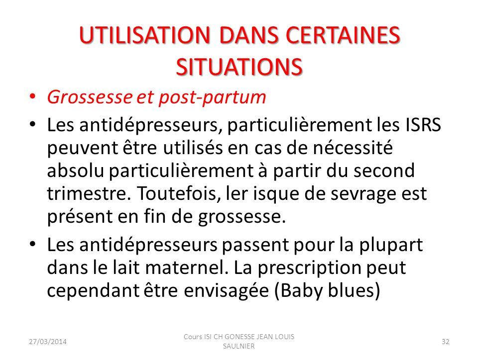 UTILISATION DANS CERTAINES SITUATIONS UTILISATION DANS CERTAINES SITUATIONS Grossesse et post-partum Les antidépresseurs, particulièrement les ISRS pe