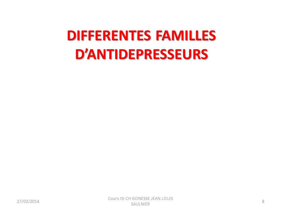 DIFFERENTES FAMILLES DANTIDEPRESSEURS 27/03/2014 Cours ISI CH GONESSE JEAN LOUIS SAULNIER 8