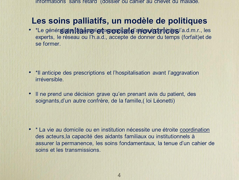 4 Les soins palliatifs, un modèle de politiques sanitaire et sociale novatrices Les soins au domicile ou en epha(d) * Les acteurs de la MG assurent le