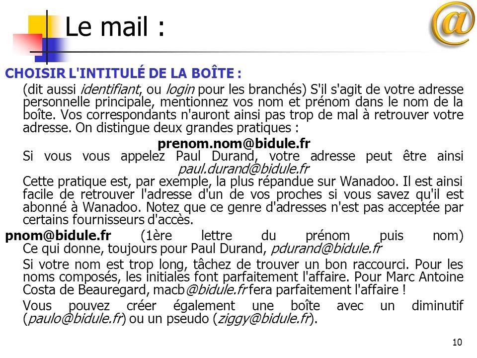 10 Le mail : CHOISIR L'INTITULÉ DE LA BOÎTE : (dit aussi identifiant, ou login pour les branchés) S'il s'agit de votre adresse personnelle principale,