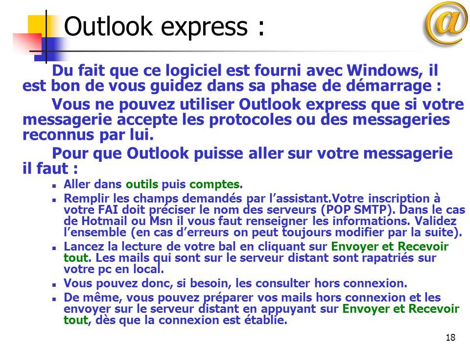 18 Outlook express : Du fait que ce logiciel est fourni avec Windows, il est bon de vous guidez dans sa phase de démarrage : Vous ne pouvez utiliser O