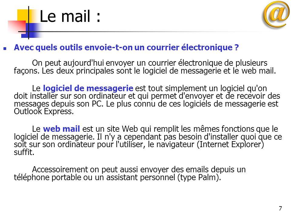 7 Le mail : Avec quels outils envoie-t-on un courrier électronique ? On peut aujourd'hui envoyer un courrier électronique de plusieurs façons. Les deu