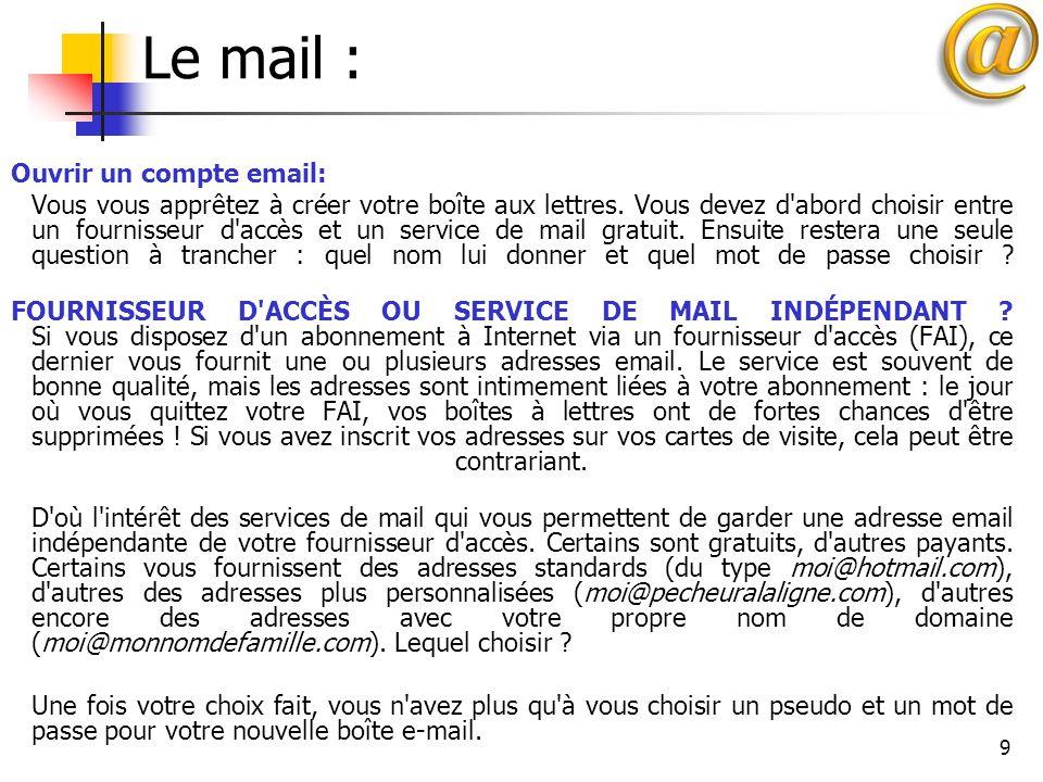 9 Le mail : Ouvrir un compte email: Vous vous apprêtez à créer votre boîte aux lettres. Vous devez d'abord choisir entre un fournisseur d'accès et un
