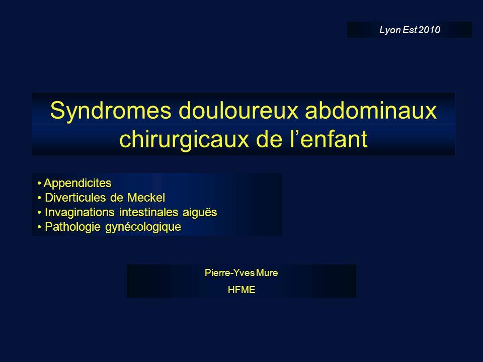 Syndromes douloureux abdominaux chirurgicaux de lenfant Pierre-Yves Mure HFME Appendicites Appendicites Diverticules de Meckel Diverticules de Meckel Invaginations intestinales aiguës Invaginations intestinales aiguës Pathologie gynécologique Pathologie gynécologique Lyon Est 2010