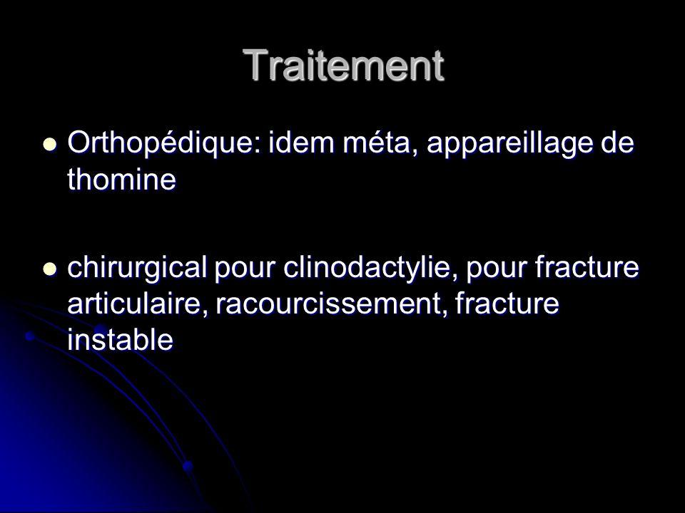 Traitement Orthopédique: idem méta, appareillage de thomine Orthopédique: idem méta, appareillage de thomine chirurgical pour clinodactylie, pour frac