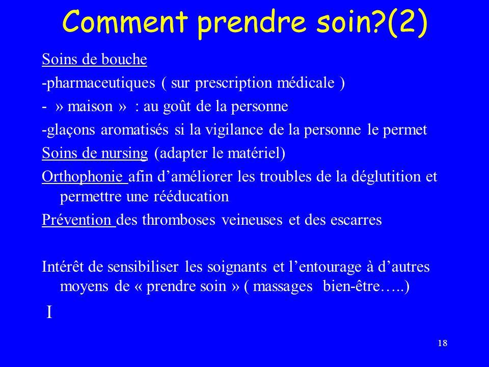 18 Comment prendre soin?(2) Soins de bouche -pharmaceutiques ( sur prescription médicale ) - » maison » : au goût de la personne -glaçons aromatisés s