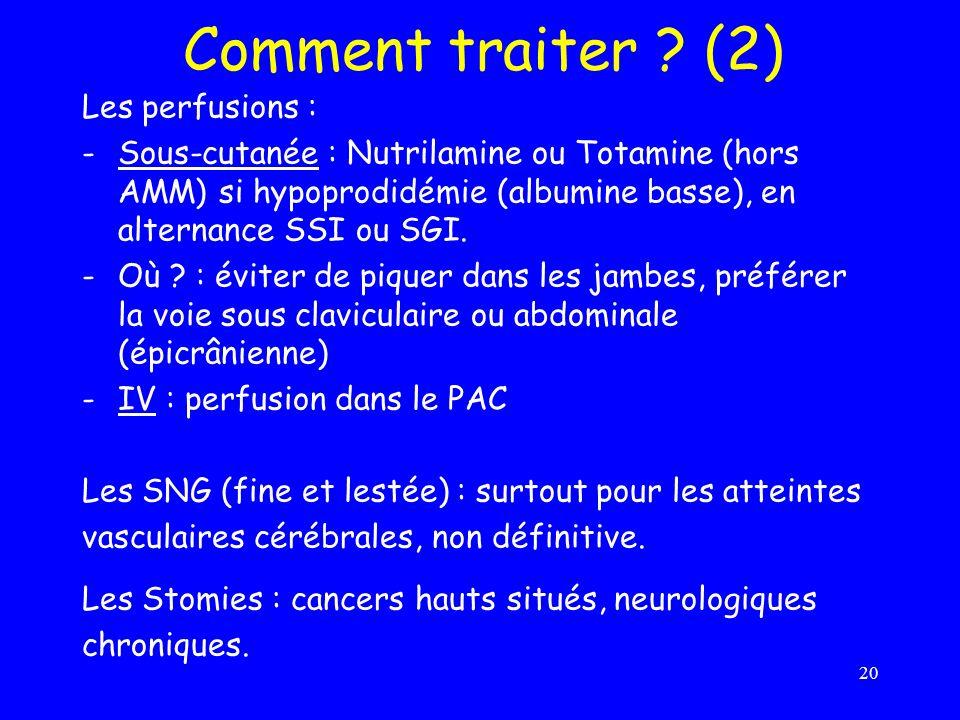 Les perfusions : -Sous-cutanée : Nutrilamine ou Totamine (hors AMM) si hypoprodidémie (albumine basse), en alternance SSI ou SGI. -Où ? : éviter de pi