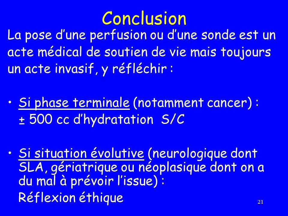 21 Conclusion La pose dune perfusion ou dune sonde est un acte médical de soutien de vie mais toujours un acte invasif, y réfléchir : Si phase termina