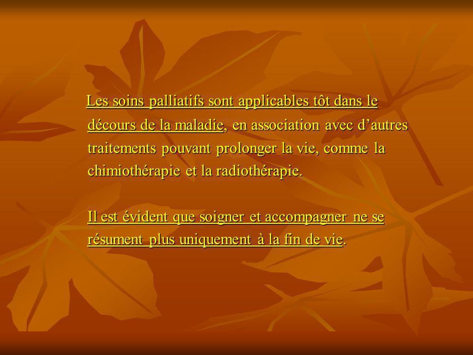 Les soins palliatifs sont applicables tôt dans le Les soins palliatifs sont applicables tôt dans le décours de la maladie, en association avec dautres