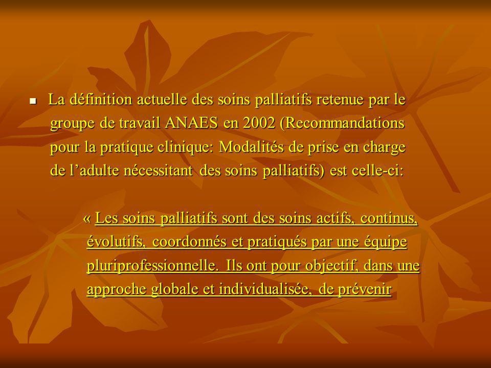 La définition actuelle des soins palliatifs retenue par le La définition actuelle des soins palliatifs retenue par le groupe de travail ANAES en 2002