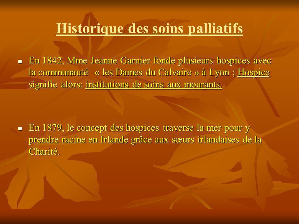 Historique des soins palliatifs En 1842, Mme Jeanne Garnier fonde plusieurs hospices avec la communauté « les Dames du Calvaire » à Lyon ; Hospice sig