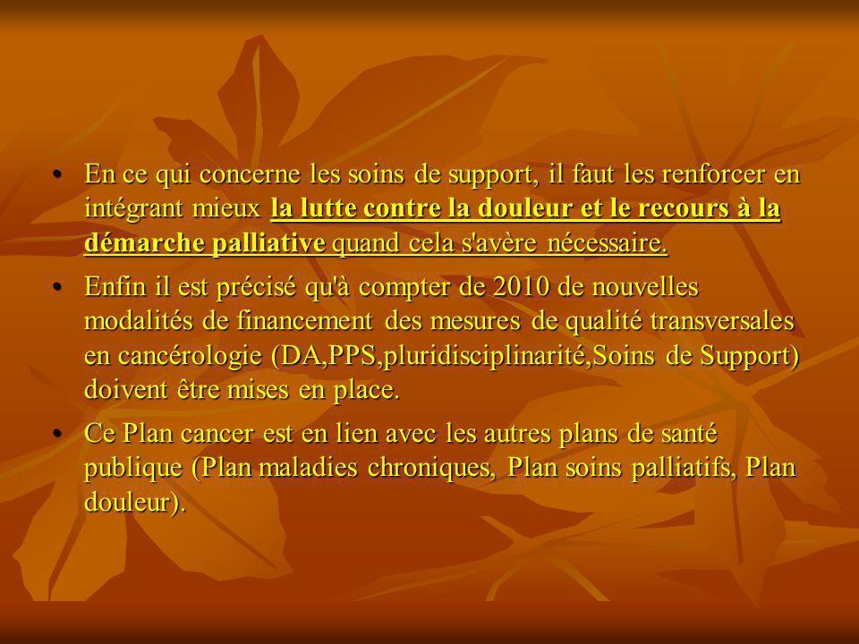 En ce qui concerne les soins de support, il faut les renforcer en intégrant mieux la lutte contre la douleur et le recours à la démarche palliative qu