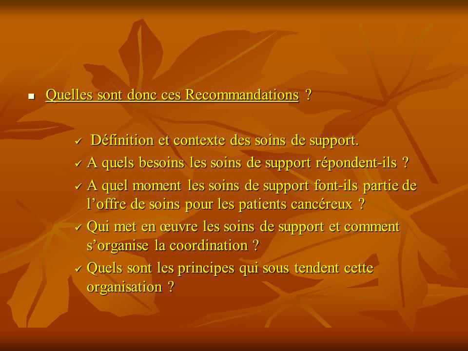 Quelles sont donc ces Recommandations ? Quelles sont donc ces Recommandations ? Définition et contexte des soins de support. Définition et contexte de