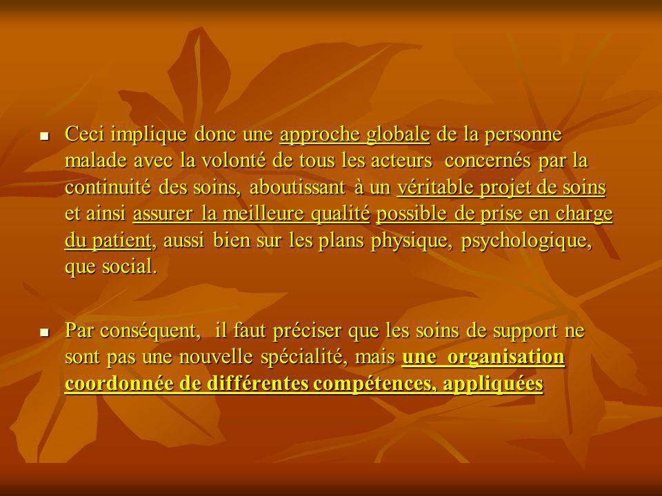 Ceci implique donc une approche globale de la personne malade avec la volonté de tous les acteurs concernés par la continuité des soins, aboutissant à