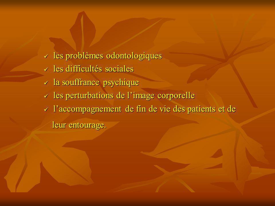 les problèmes odontologiques les problèmes odontologiques les difficultés sociales les difficultés sociales la souffrance psychique la souffrance psyc