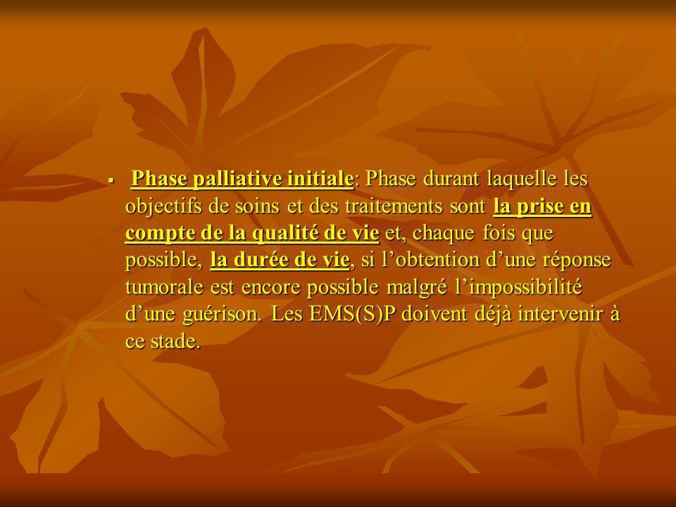 Phase palliative initiale: Phase durant laquelle les objectifs de soins et des traitements sont la prise en compte de la qualité de vie et, chaque foi