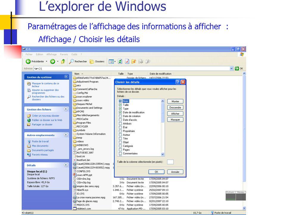 Lexplorer de Windows Paramétrages de laffichage des informations à afficher : Affichage / Choisir les détails