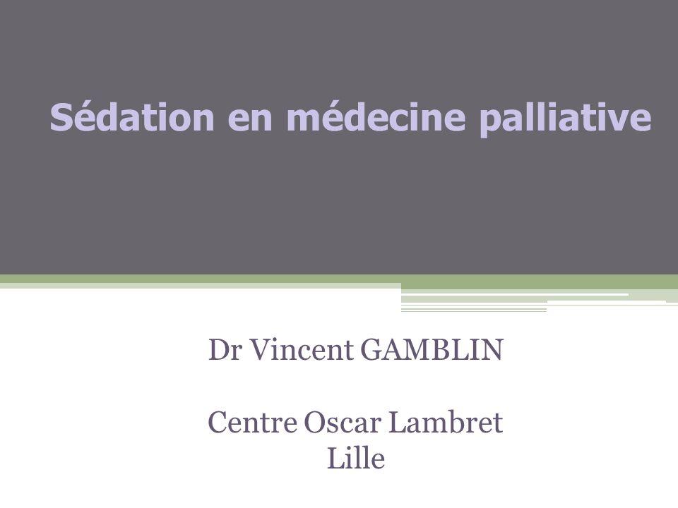 Sédation en médecine palliative Dr Vincent GAMBLIN Centre Oscar Lambret Lille
