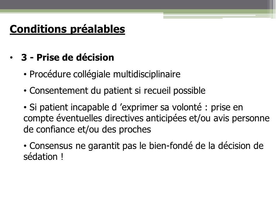 Conditions préalables 3 - Prise de décision Procédure collégiale multidisciplinaire Consentement du patient si recueil possible Si patient incapable d