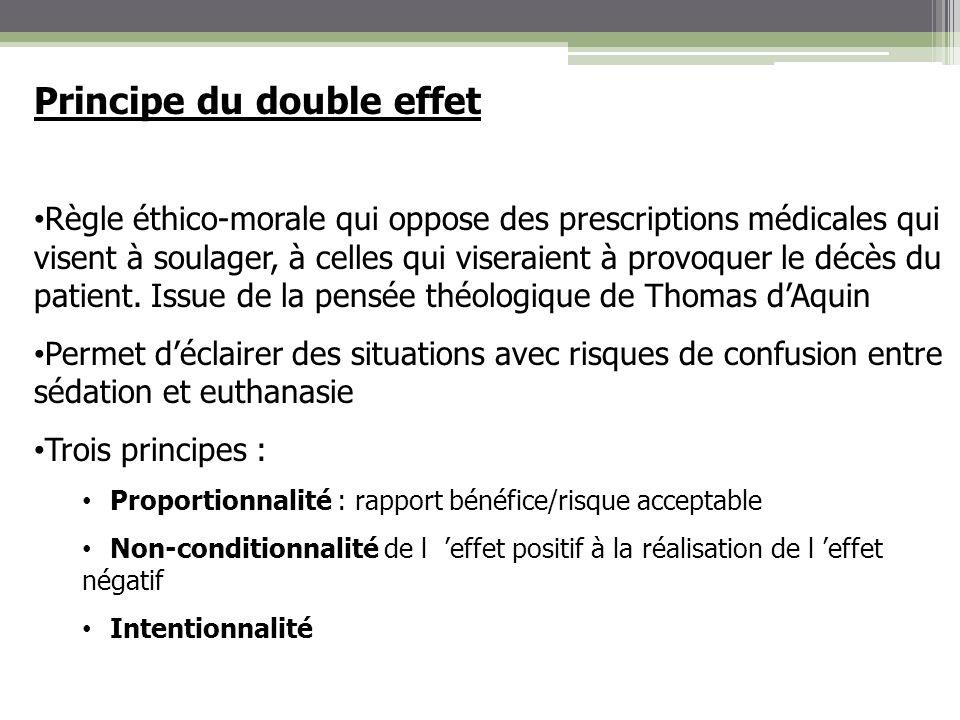 Principe du double effet Règle éthico-morale qui oppose des prescriptions médicales qui visent à soulager, à celles qui viseraient à provoquer le décè