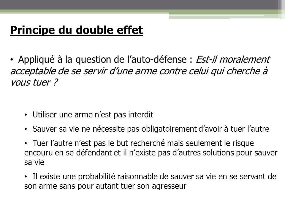 Principe du double effet Appliqué à la question de lauto-défense : Est-il moralement acceptable de se servir dune arme contre celui qui cherche à vous
