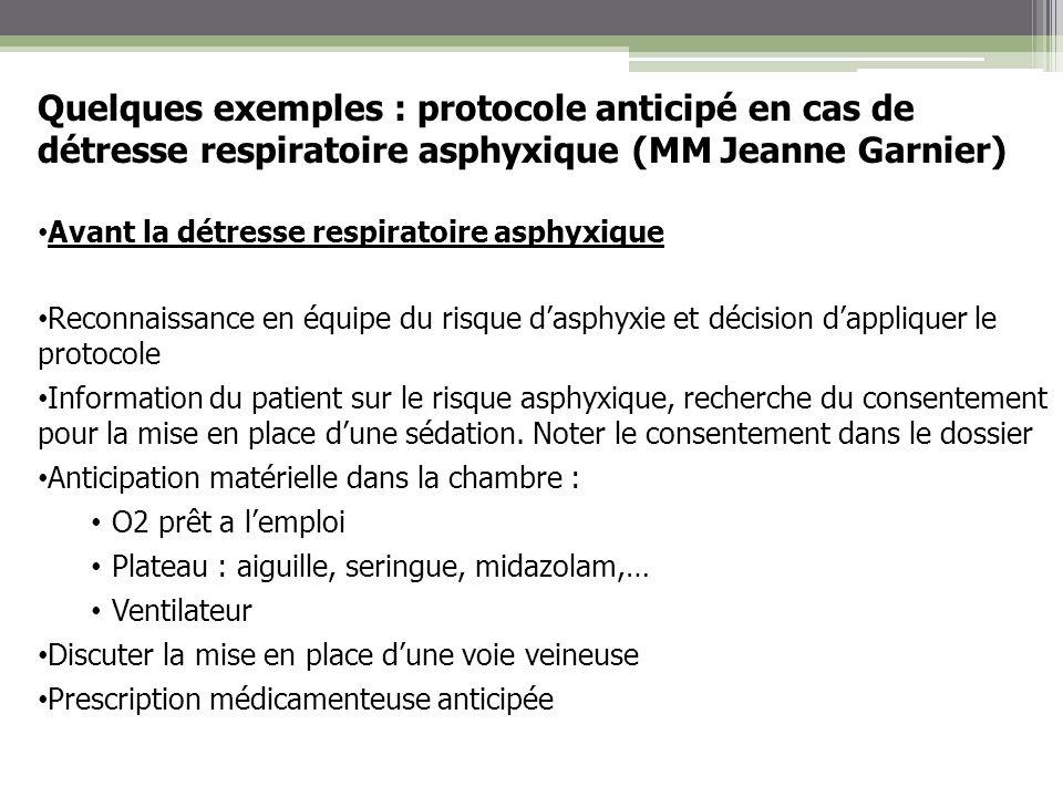 Quelques exemples : protocole anticipé en cas de détresse respiratoire asphyxique (MM Jeanne Garnier) Avant la détresse respiratoire asphyxique Reconn