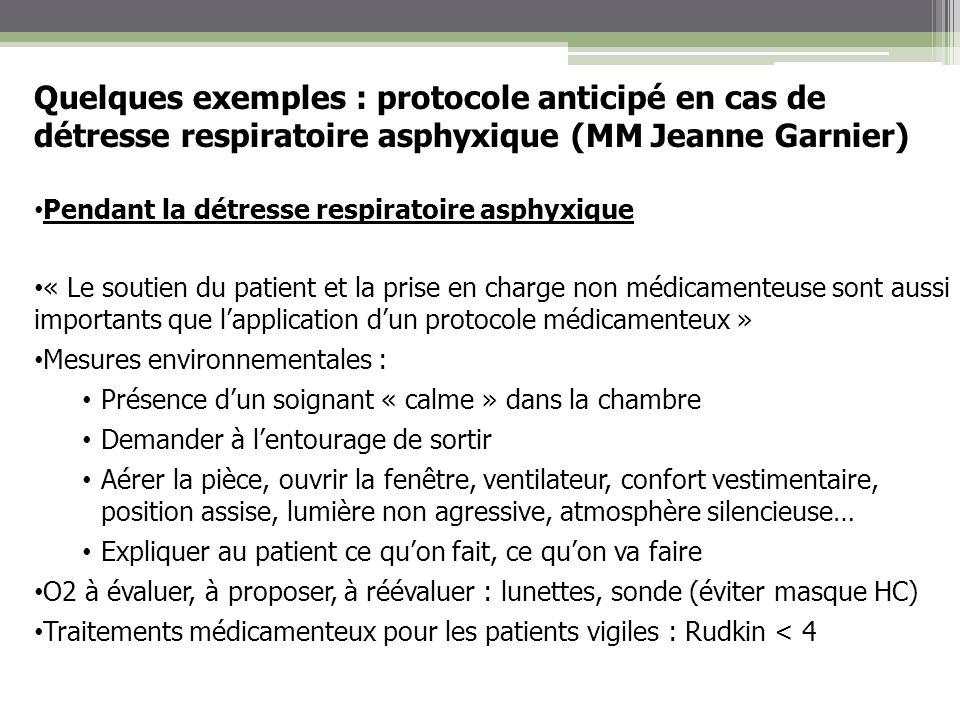 Quelques exemples : protocole anticipé en cas de détresse respiratoire asphyxique (MM Jeanne Garnier) Pendant la détresse respiratoire asphyxique « Le