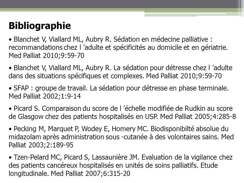 Bibliographie Blanchet V, Viallard ML, Aubry R. Sédation en médecine palliative : recommandations chez l adulte et spécificités au domicile et en géri