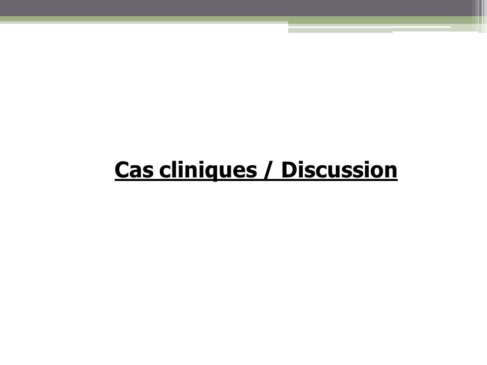 Cas cliniques / Discussion