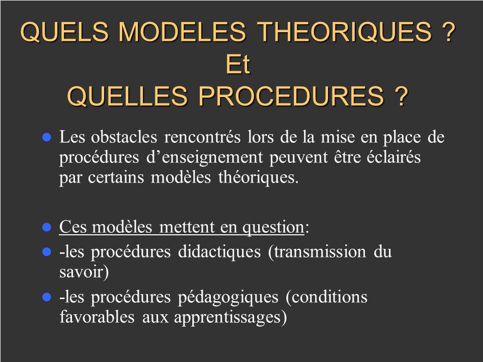 QUELS MODELES THEORIQUES ? Et QUELLES PROCEDURES ? Les obstacles rencontrés lors de la mise en place de procédures denseignement peuvent être éclairés
