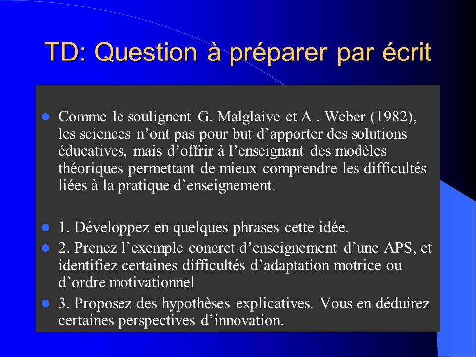TD: Question à préparer par écrit Comme le soulignent G. Malglaive et A. Weber (1982), les sciences nont pas pour but dapporter des solutions éducativ