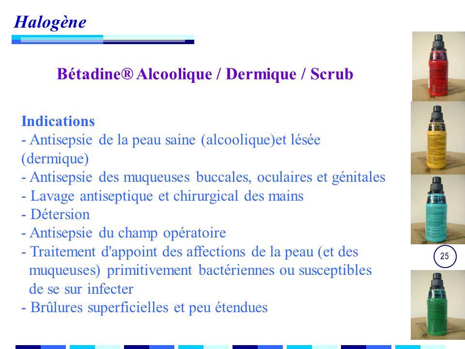 25 Indications - Antisepsie de la peau saine (alcoolique)et lésée (dermique) - Antisepsie des muqueuses buccales, oculaires et génitales - Lavage antiseptique et chirurgical des mains - Détersion - Antisepsie du champ opératoire - Traitement d appoint des affections de la peau (et des muqueuses) primitivement bactériennes ou susceptibles de se sur infecter - Brûlures superficielles et peu étendues Halogène Bétadine® Alcoolique / Dermique / Scrub