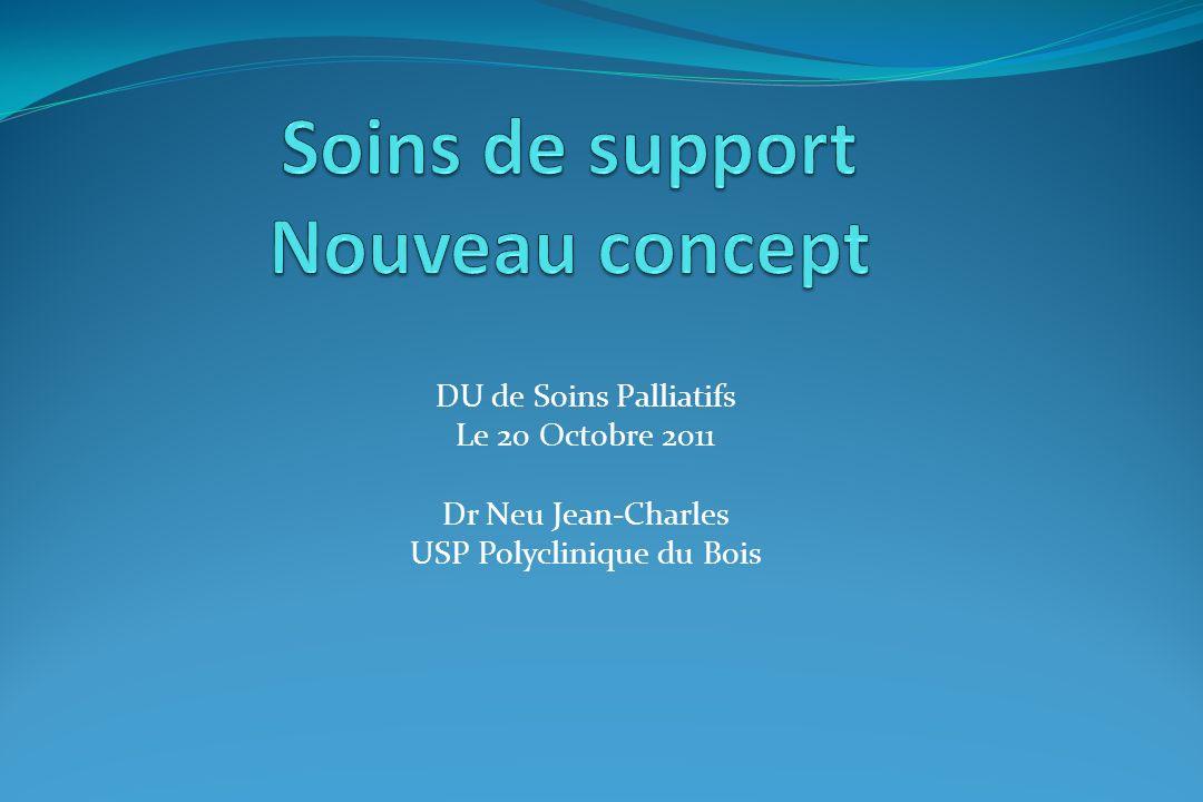 DU de Soins Palliatifs Le 20 Octobre 2011 Dr Neu Jean-Charles USP Polyclinique du Bois