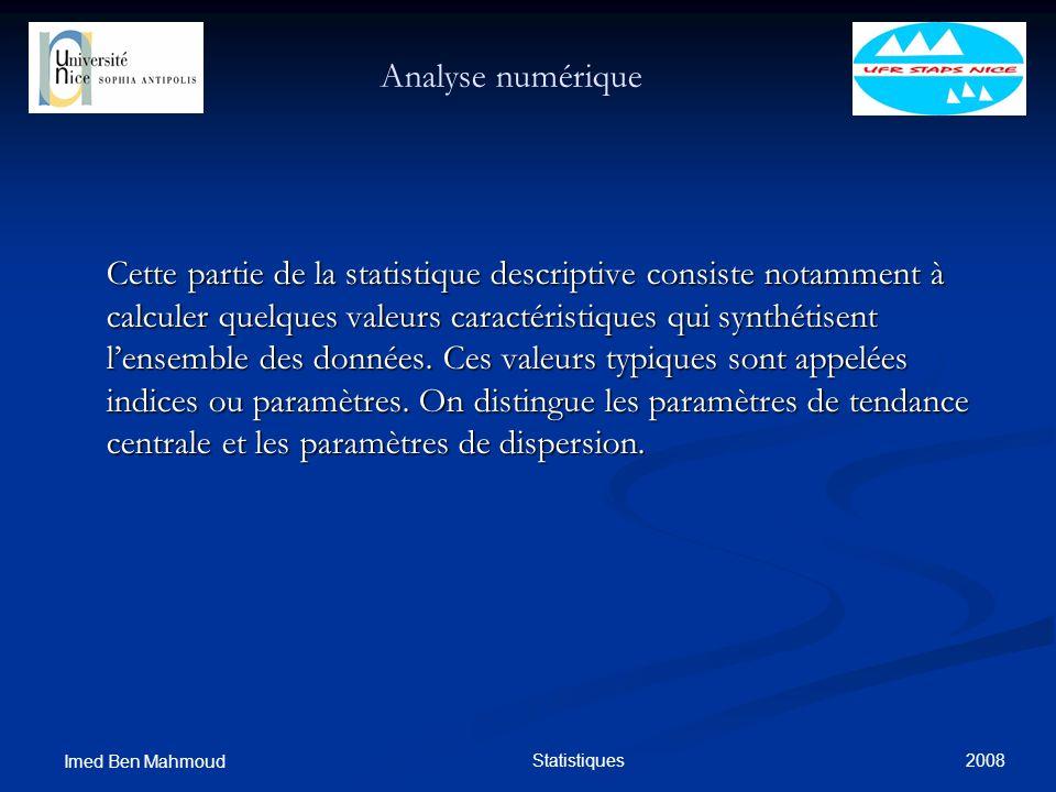 2008 Imed Ben Mahmoud Statistiques Analyse numérique Cette partie de la statistique descriptive consiste notamment à calculer quelques valeurs caracté