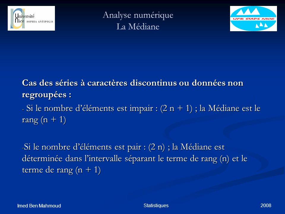 2008 Imed Ben Mahmoud Statistiques Analyse numérique La Médiane Cas des séries à caractères discontinus ou données non regroupées : - Si le nombre dél