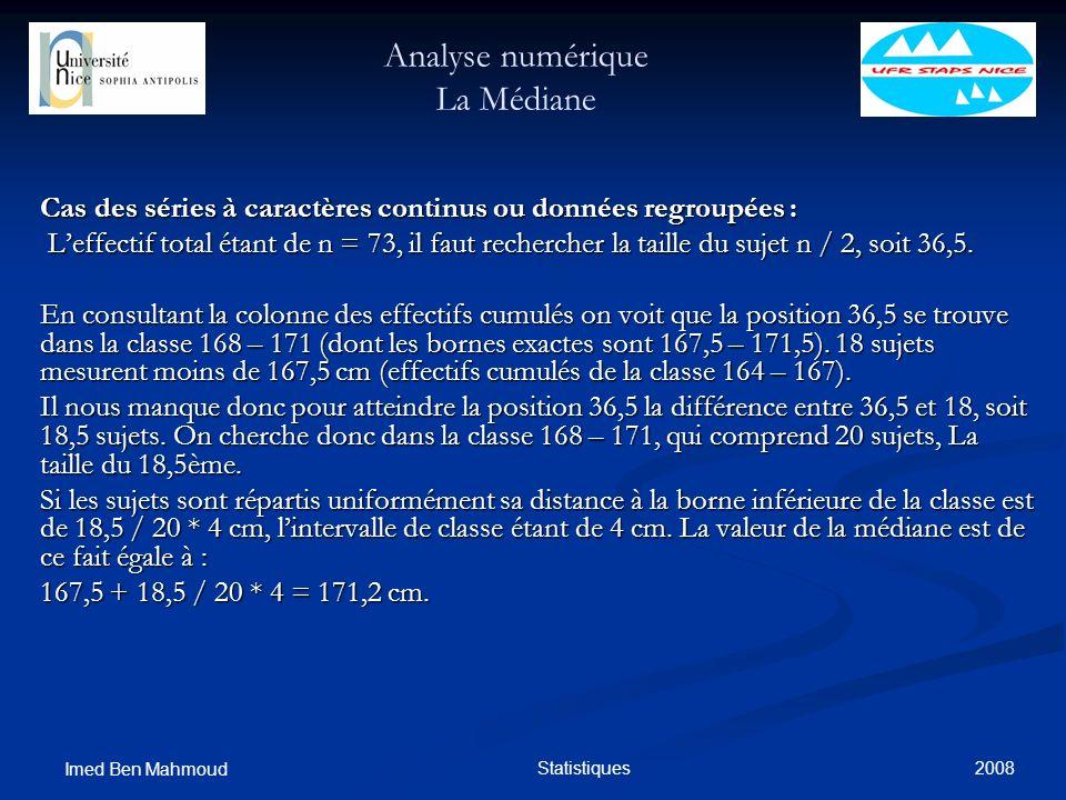 2008 Imed Ben Mahmoud Statistiques Analyse numérique La Médiane Cas des séries à caractères continus ou données regroupées : Leffectif total étant de