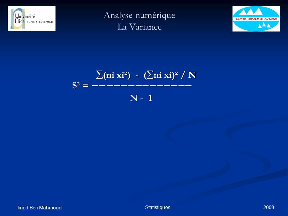 2008 Imed Ben Mahmoud Statistiques Analyse numérique La Variance (ni xi²) - ( ni xi)² / N (ni xi²) - ( ni xi)² / N S² = S² = N - 1