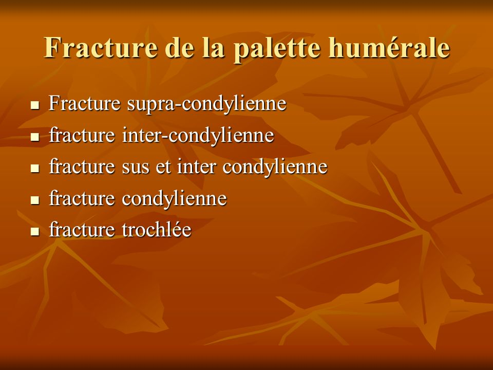Fracture de la palette humérale Fracture supra-condylienne Fracture supra-condylienne fracture inter-condylienne fracture inter-condylienne fracture s