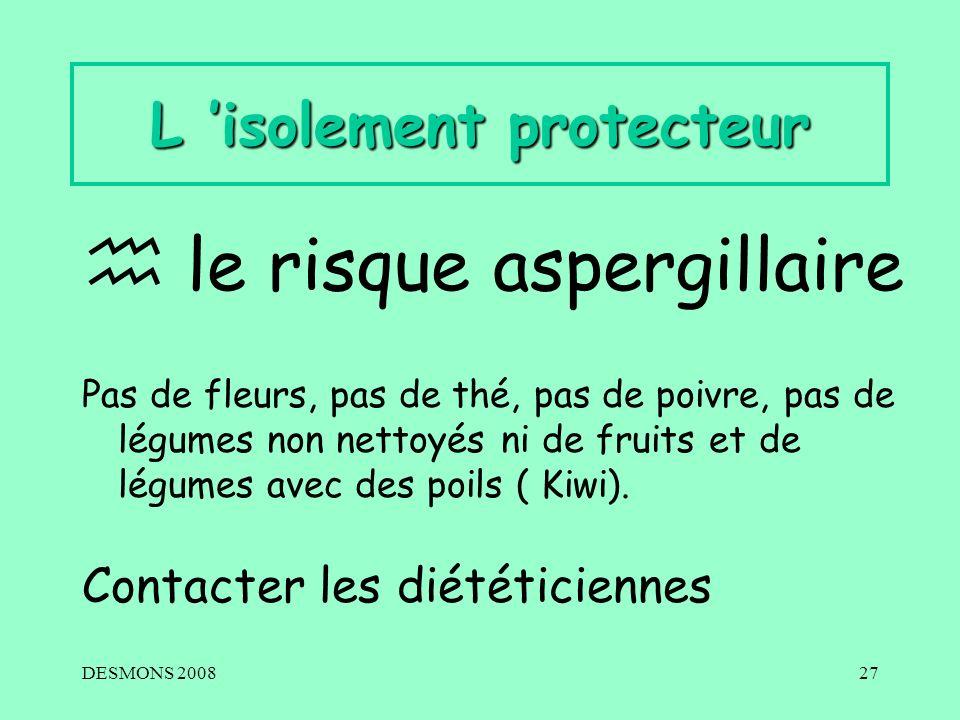 DESMONS 200827 L isolement protecteur le risque aspergillaire Pas de fleurs, pas de thé, pas de poivre, pas de légumes non nettoyés ni de fruits et de