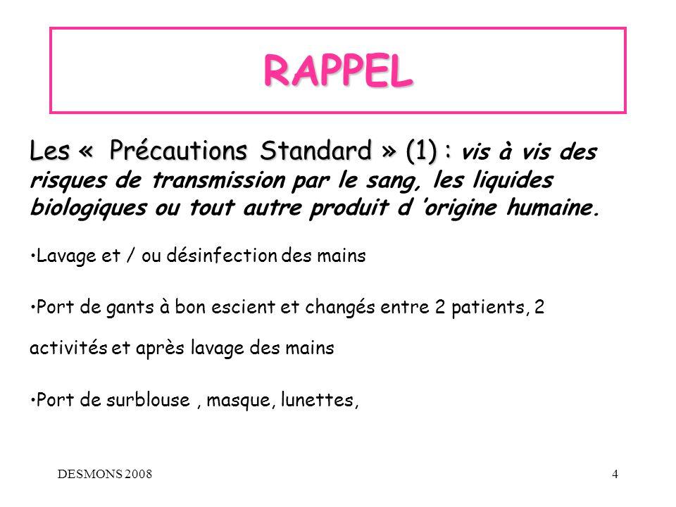 DESMONS 20084 RAPPEL Les « Précautions Standard » (1) : Les « Précautions Standard » (1) : vis à vis des risques de transmission par le sang, les liqu