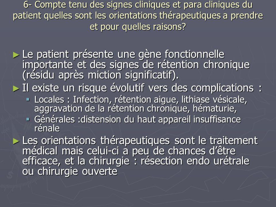 6- Compte tenu des signes cliniques et para cliniques du patient quelles sont les orientations thérapeutiques a prendre et pour quelles raisons.