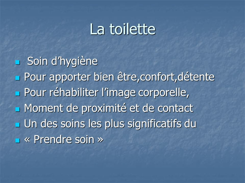 La toilette Soin dhygiène Soin dhygiène Pour apporter bien être,confort,détente Pour apporter bien être,confort,détente Pour réhabiliter limage corpor
