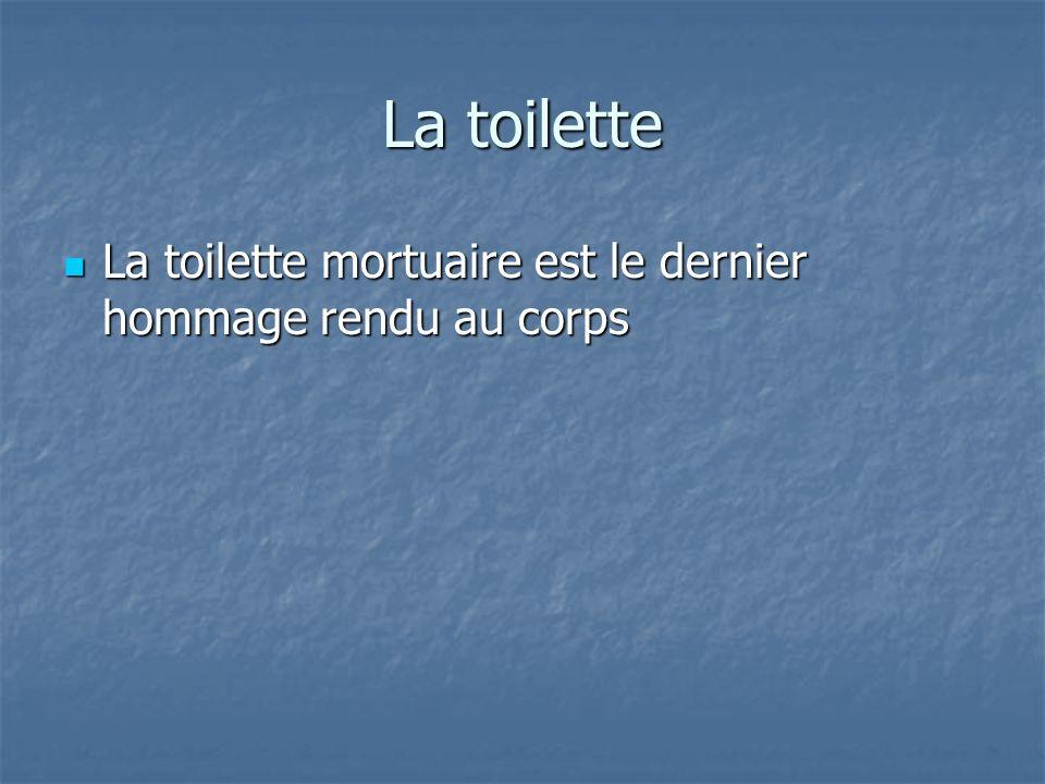 La toilette La toilette mortuaire est le dernier hommage rendu au corps La toilette mortuaire est le dernier hommage rendu au corps