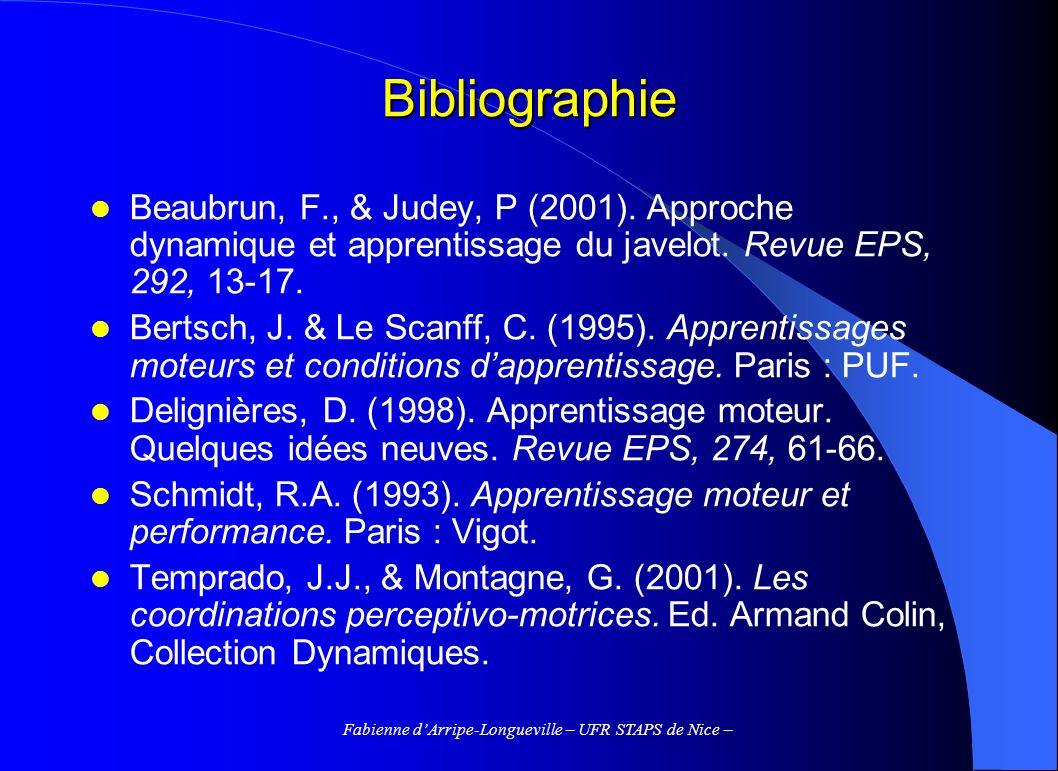 Fabienne dArripe-Longueville – UFR STAPS de Nice – Bibliographie Beaubrun, F., & Judey, P (2001). Approche dynamique et apprentissage du javelot. Revu